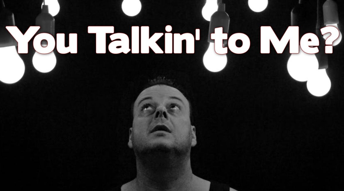 You Talkin' toMe?
