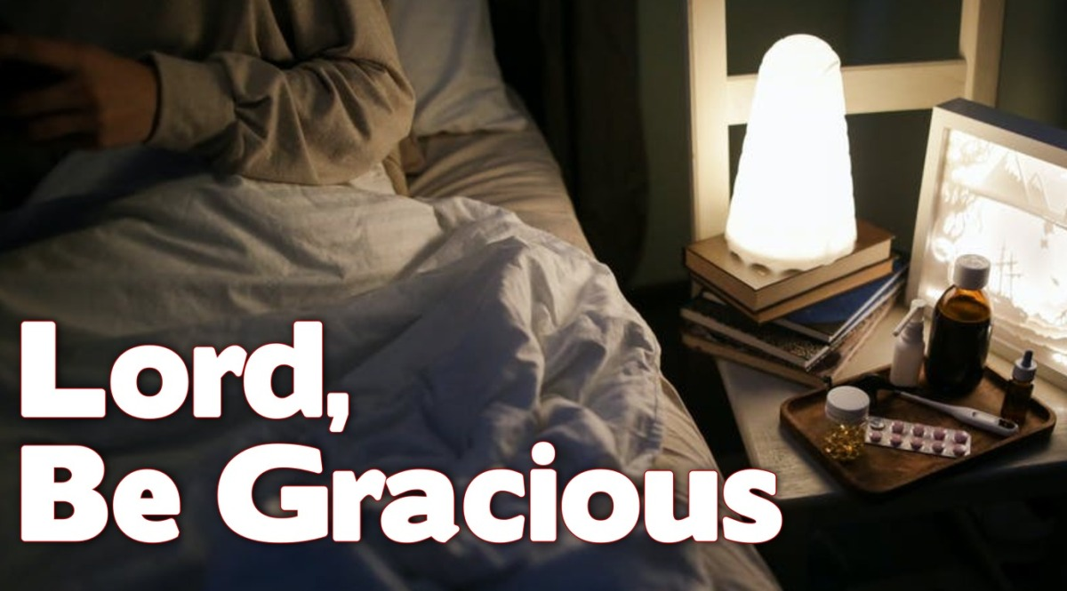Lord, Be Gracious