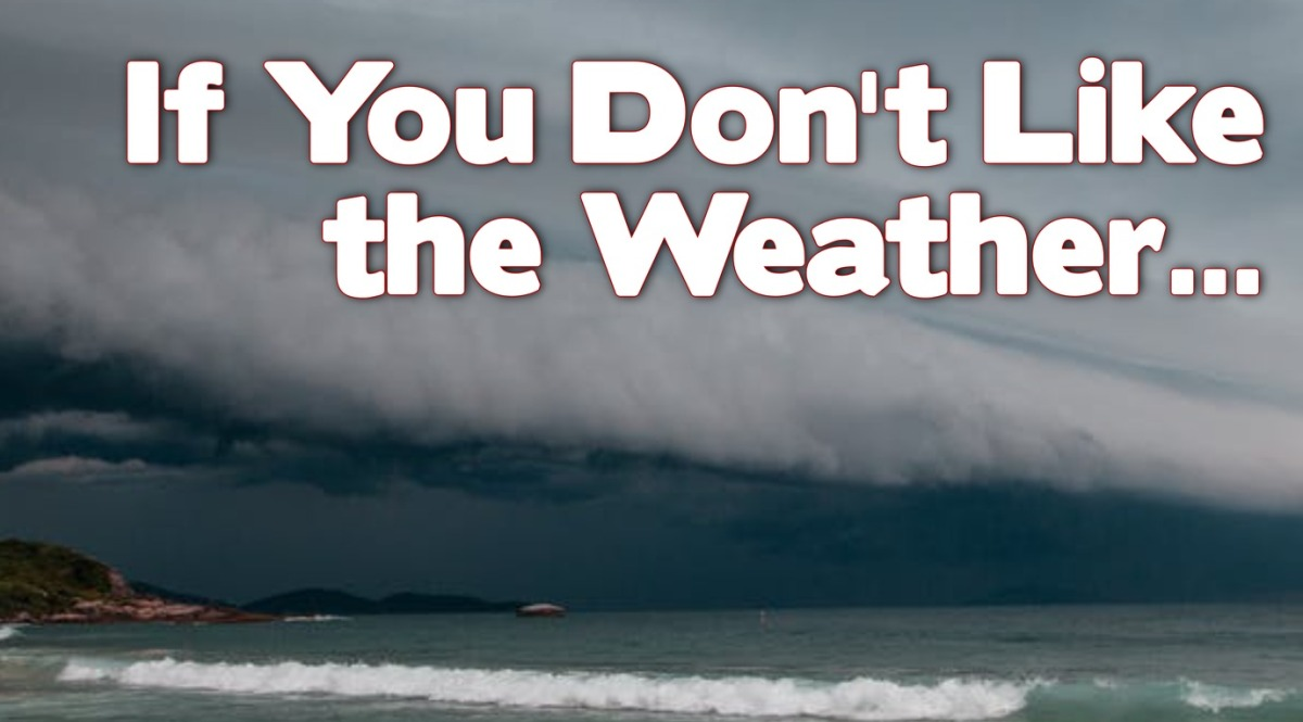 If You Don't Like theWeather…