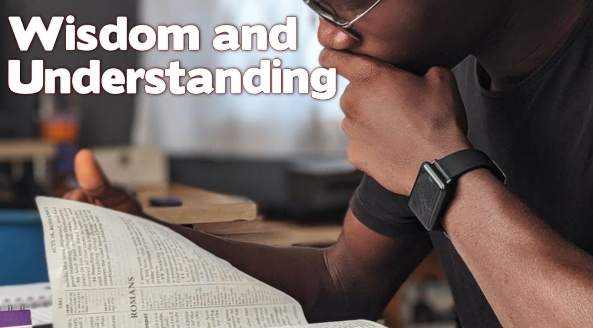 Wisdom and Understanding