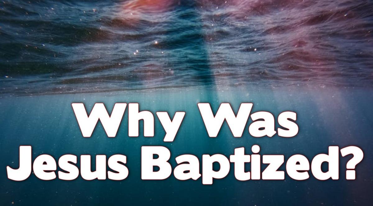 Why Was JesusBaptized?